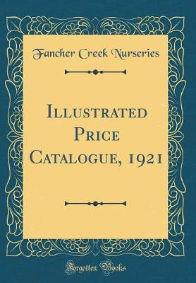 Illustrated Price Catalogue, 1921 (Classic Reprint) by Fancher Creek Nurseries image