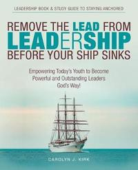 Remove the Lead from Leadership Before Your Ship Sinks by Carolyn J Kirk image