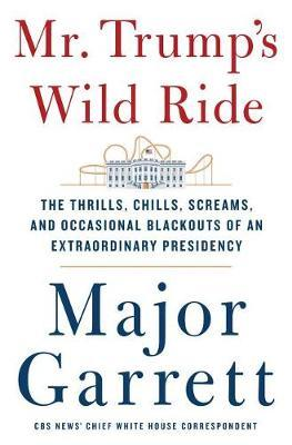 Mr. Trump's Wild Ride by Major Garrett image
