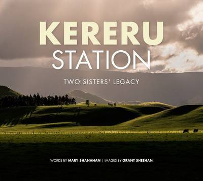 Kereru Station: Two Sisters Legacy by Mary Shanahan