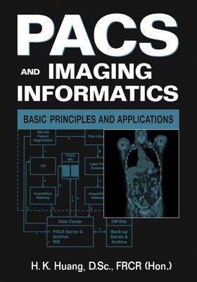 PACS and Imaging Informatics: Basic Principles and Applications by H.K. Huang image