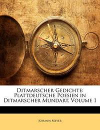 Ditmarscher Gedichte: Plattdeutsche Poesien in Ditmarscher Mundart, Volume 1 by Johann Meyer