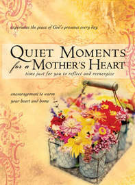 Quiet Moments for a Mother's Heart: Time for You to Reflect and Reenergize image