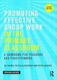 Promoting Effective Group Work in the Primary Classroom by Ed Baines image