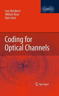 Coding for Optical Channels by Ivan Djordjevic