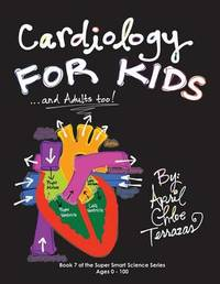 Cardiology for Kids ...and Adults Too! by April Chloe Terrazas
