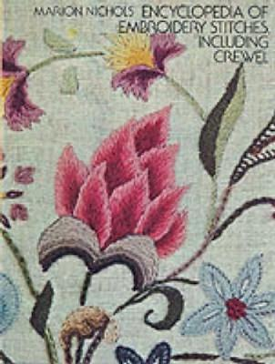 Encyclopaedia of Embroidery Stitches, Including Crewel by Marion Nichols