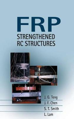 FRP-Strengthened RC Structures by J.G. Teng