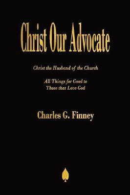 Christ Our Advocate by Charles G Finney