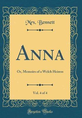 Anna, Vol. 4 of 4 by Mrs Bennett