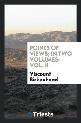 Points of Views; In Two Volumes; Vol. II by Viscount Birkenhead