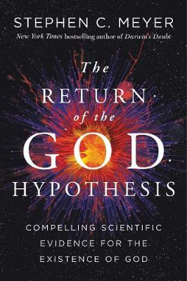 The Return of the God Hypothesis by Stephen C. Meyer