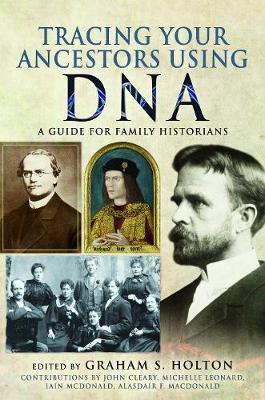 Tracing Your Ancestors Using DNA by Holton, Graham S