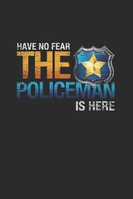 Have No Fear The Policeman Is Here by Police Publishing
