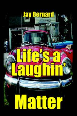 Life's a Laughin' Matter by Jay Bernard image