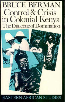 Control and Crisis in Colonial Kenya by Bruce Berman image