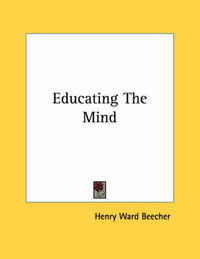 Educating the Mind by Henry Ward Beecher