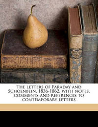 The Letters of Faraday and Schoenbein, 1836-1862, with Notes, Comments and References to Contemporary Letters by Michael Faraday