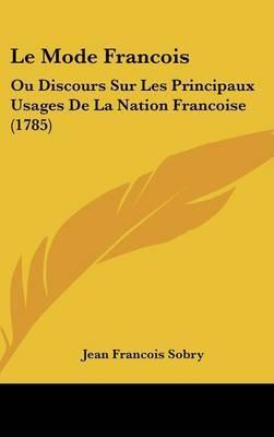 Le Mode Francois: Ou Discours Sur Les Principaux Usages De La Nation Francoise (1785) by Jean Francois Sobry image