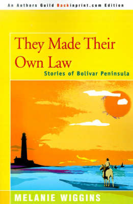 They Made Their Own Law: Stories of Bolivar Peninsula by Melanie Wiggins