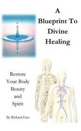 A Blueprint to Divine Healing by Richard East image