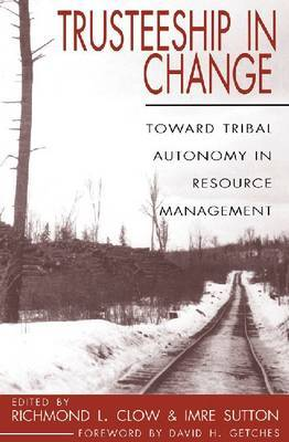 Trusteeship in Change: Toward Tribal Autonomy in Resource Management by Imre Sutton