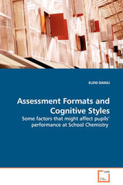 Assessment Formats and Cognitive Styles - Some Factors That Might Affect Pupils' Performance at School Chemistry by ELENI DANILI