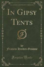 In Gipsy Tents (Classic Reprint) by Francis Hindes Groome