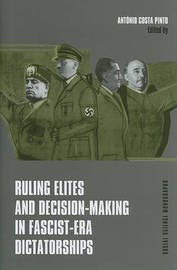 Ruling Elites and Decision-Making in Fascist-Era Dictatorships by Antonio Costa Pinto image