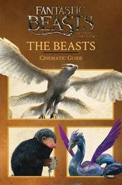 The Beasts: Cinematic Guide (Fantastic Beasts and Where to Find Them) by Felicity Baker