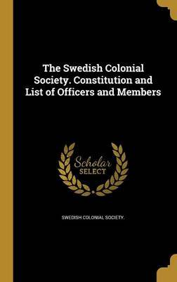 The Swedish Colonial Society. Constitution and List of Officers and Members