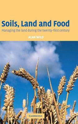 Soils, Land and Food by Alan Wild