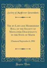 The By-Laws and Membership Roll of the Society of Mayflower Descendants in the State of Maine by Society Of Mayflower Descendants image