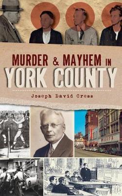 Murder & Mayhem in York County by Joseph David Cress image
