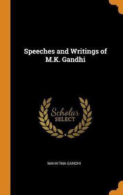 Speeches and Writings of M.K. Gandhi by Mahatma Gandhi