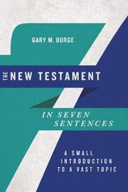 The New Testament in Seven Sentences by Gary M. Burge