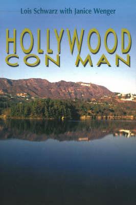 Hollywood Con Man by Lois Schwarz