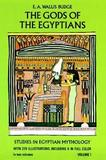 The Gods of the Egyptians: Volume 1 by Ernest Alfred Wallace Budge