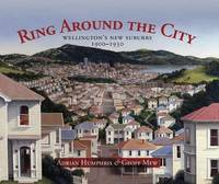 Ring Around the City: Wellington's New Suburbs 1900-1930 by Adrian Humphris