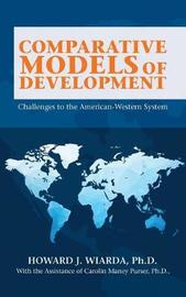 Comparative Models of Development by Howard J Wiarda