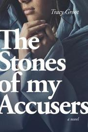 The Stones of My Accusers by Tracy Groot