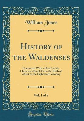 History of the Waldenses, Vol. 1 of 2 by William Jones