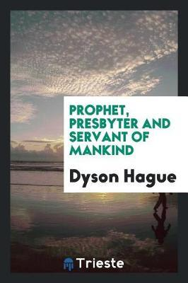 Prophet, Presbyter and Servant of Mankind by Dyson Hague image