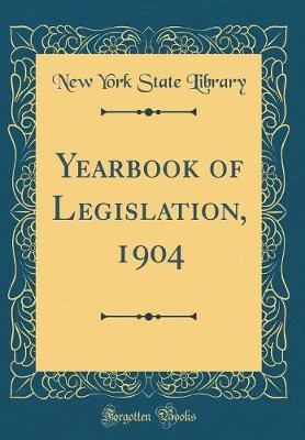 Yearbook of Legislation, 1904 (Classic Reprint) by New York State Library