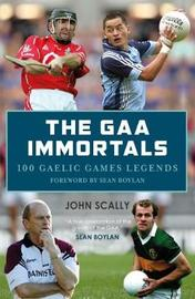 The GAA Immortals by John Scally