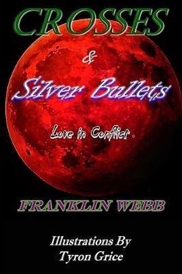 Crosses & Silver Bullets by Franklin Webb