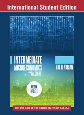 Intermediate Microeconomics with Calculus: A Modern Approach by Hal R Varian