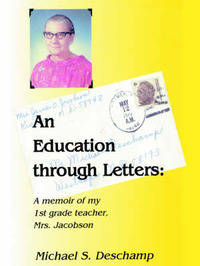 An Education Through Letters: A Memoir of My First Grade Teacher Mrs. Jacobson by Michael S. Deschamp image