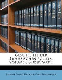 Geschichte Der Preussischen Politik, Volume 5, Part 1 by Johann Gustav Droysen