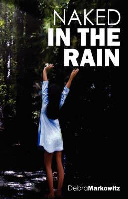 Naked in the Rain by Debra Markowitz
